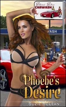 Moira Nelligar Suzie McLean, - Phoebe's Desire - Book 1 of Bikini Babes Carwash [eKönyv: epub, mobi]