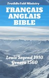 Anthony Gilby, Christopher Goodman, Joern Andre Halseth, Louis Segond, Myles Coverdale, Thomas Sampson, TruthBeTold Ministry, William Cole, William Whittingham - Français Anglais Bible [eKönyv: epub,  mobi]
