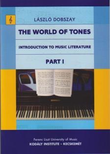 DOBSZAY LÁSZLÓ - THE WORLD OF TONES, INTRODUCTION TO MUSIC LITERATURE PART I