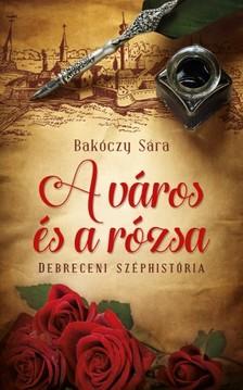 Bakóczy Sára - A város és a rózsa [eKönyv: epub, mobi]