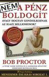 Bob Proctor - Nem a pénz boldogít - avagy hogyan gondolkoznak az igazi milliomosok?