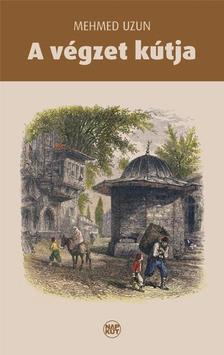 Mehmed Uzun - A végzet kútja