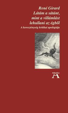 Rirard, René - Látám a sátánt, mint a villámlást lehullani az égből - A kereszténység kritikai apológiája