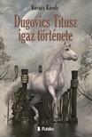 Kovács Károly - Dugovics Titusz igaz története [eKönyv: epub,  mobi]