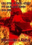 Domonkos László - Goli Otok,  a Pokolsziget - Tito Gulág szigete az Adrián (1948-1981)