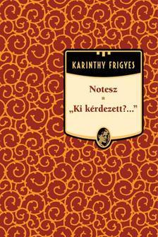 Karinthy Frigyes - Notesz - Ki kérdezett?