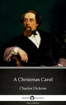 Delphi Classics Charles Dickens, - A Christmas Carol by Charles Dickens (Illustrated) [eKönyv: epub, mobi]