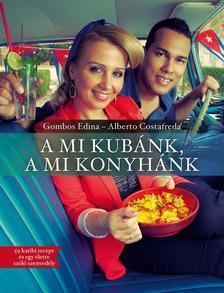 GOMBOS EDINA-COSTAFREDA, ALBERTO - A mi Kubánk, a mi konyhánk - 59 karibi recept és egy életre szóló szenvedély