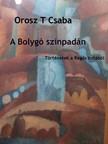 Orosz T. Csaba - A bolygó színpadán [eKönyv: pdf,  epub,  mobi]