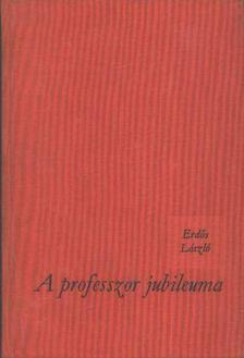Erdős László - A professzor jubileuma [antikvár]
