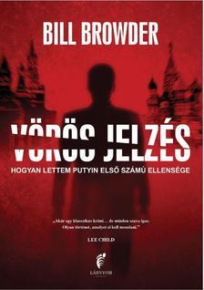 Bill Browder - Vörös jelzés - Hogyan lettem Putyin első számú ellensége