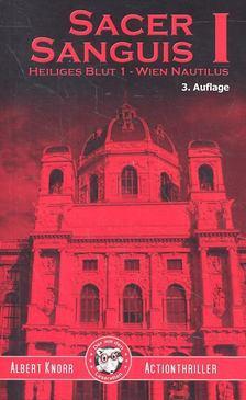 KNORR, ALBERT - Sacer Sanguis I - Heiliges Blut 1 - Wien Nautilus [antikvár]