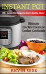 Gise Kevin - Instant Pot: Ultimate Electric Pressure Cooker Cookbook [eKönyv: epub, mobi]