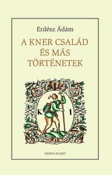 Erdész Ádám - A Kner család és más történetek