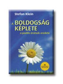 Stefan Klein - A BOLDOGSÁG KÉPLETE - A POZITIV ÉRZÉSEK EREDETE