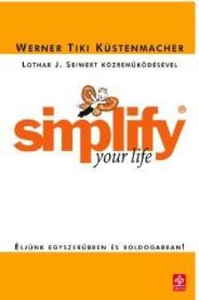 KÜSTENMACHER, TIKI WERNER - Simplify your Life - Éljünk egyszerűbben és boldogabban!