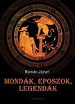 ROMÁN JÓZSEF - Mondák, eposzok, legendák [eKönyv: epub, mobi]<!--span style='font-size:10px;'>(G)</span-->