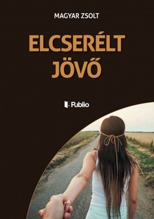 Magyar Zsolt - ELCSERÉLT JÖVŐ [eKönyv: epub, mobi]