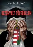 Gazda József - Vezényelt történelem - Magyar sorsregény<!--span style='font-size:10px;'>(G)</span-->