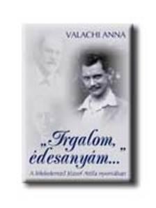 Anna Valachi - 'IRGALOM, ÉDESANYÁM...' - A LÉLEKELEMZŐ JÓZSEF ATT