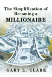 Clark Gary L. - The Simplification of Becoming a Millionaire [eKönyv: epub,  mobi]