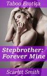 Smith Scarlet - Stepbrother: Forever Mine [eKönyv: epub,  mobi]