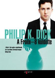 Philip K. Dick - A Frolix-8 küldötte