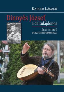 Kaiser László - Dinnyés József, a daltulajdonos. Életinterjú dokumentumokkal