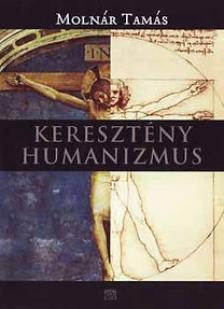 MOLNÁR TAMÁS - Keresztény humanizmus