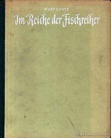 Gentz, Kurt - Im Reiche der Fischreicher [antikvár]