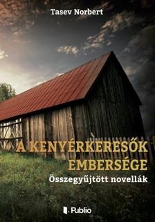 Norbert Tasev - A Kenyérkeresők embersége [eKönyv: epub, mobi]