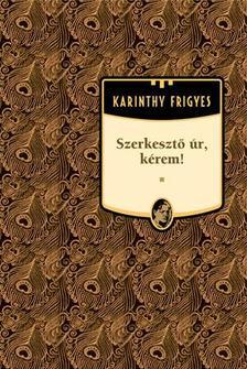 Karinthy Frigyes - Szerkesztő úr, kérem!
