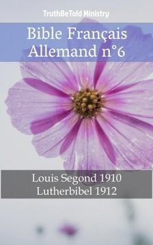 TruthBeTold Ministry, Joern Andre Halseth, Louis Segond - Bible Français Allemand n°6 [eKönyv: epub, mobi]