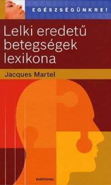 Jacques Martel - Lelki eredetű betegségek lexikona