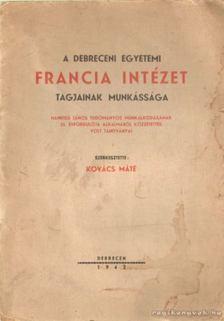 Kovács Máté (szerk.) - A Debreceni Egyetemi Francia Intézet tagjainak munkássága [antikvár]