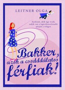 Leitner Olga - Bakker, azok a csodddálatos férfiak! ###