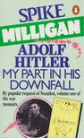 Milligan, Spike - Adolf Hitler: My Part in His Downfall [antikvár]