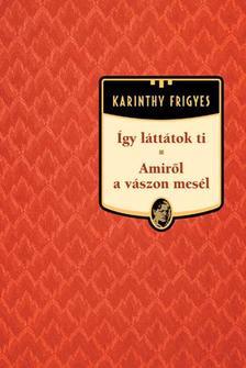 Karinthy Frigyes - Így láttátok ti / Amiről a vászon mesél