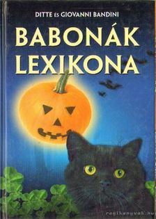 Ditte és Giovanni Bandini - Babonák lexikona [antikvár]