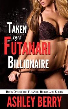 Berry Ashley - Taken By A Futanari Billionaire - Book 1 of Futanari Billionaire [eKönyv: epub, mobi]