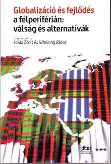 Boda Zsolt-Schering Gábor (szerk) - Globalizáció és fejlődés a félperiférián:válság és alternatívák