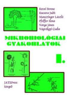 KEVEI FERENC - KUCSERA JUDIT - MANCZINGE - Mikrobiológiai gyakorlatok I.