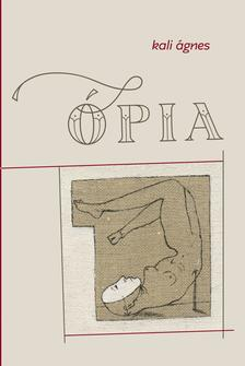 Kali Ágnes - Ópia