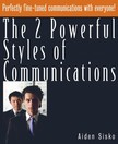 Sisko Aiden - The 2 Powerful Styles of Communications : Perfectly Fine Tuned Communications With Everyone! [eKönyv: epub,  mobi]