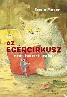 Erwin Moser - Az egércirkusz - Mesék őszi és téli estékre