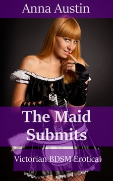 Austin Anna - The Maid Submits [eKönyv: epub, mobi]