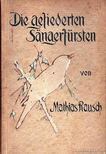Rausch, Mathias - Die Gefiederten Sangerfürsten [antikvár]