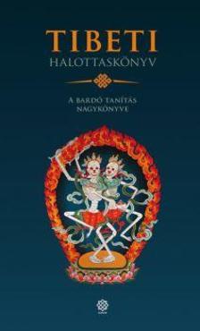 - - Tibeti Halottaskönyv - A bardó tanítás nagykönyve