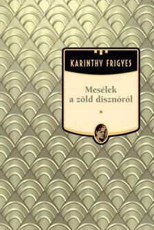 Karinthy Frigyes - Mesélek a zöld disznóról #