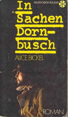 BICKEL, ALICE - In Sachen Dornbush [antikvár]